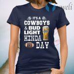 I'm A Cowboys And Bud Light Kinda Day T-Shirt