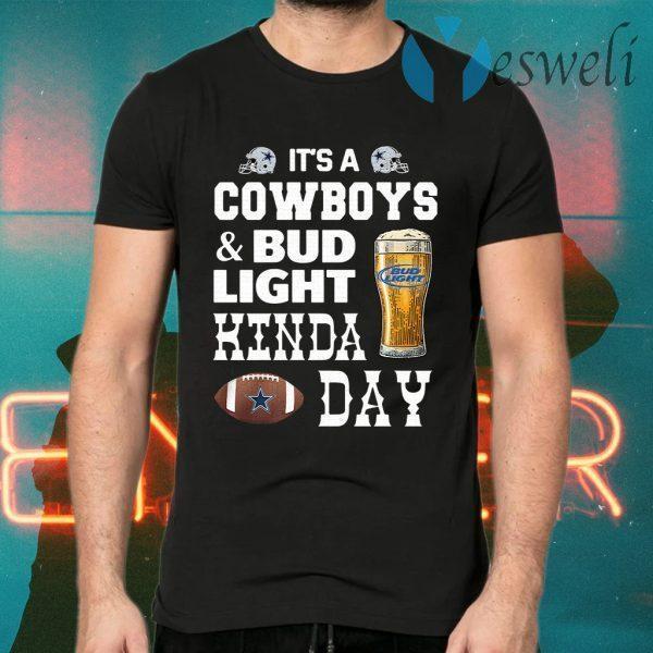 I'm A Cowboys And Bud Light Kinda Day T-Shirts
