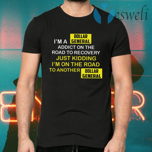 I'm A Dollar General Addict On The Road To Recovery T-Shirts