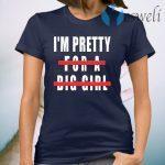 I'm Pretty For A Big Girl T-Shirt