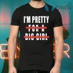 I'm Pretty For A Big Girl T-Shirts