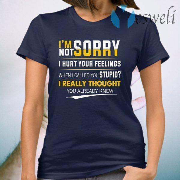I'm Sorry I'm Not Sorry I Hurt Your Feeling T-Shirt