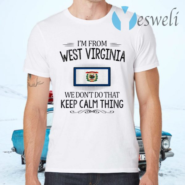 I'm from West Virginia we don't do that keep calm thing T-Shirts