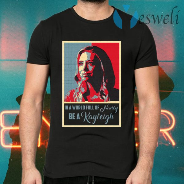 In A World Full Of Nancy Be A Kayleigh T-Shirts