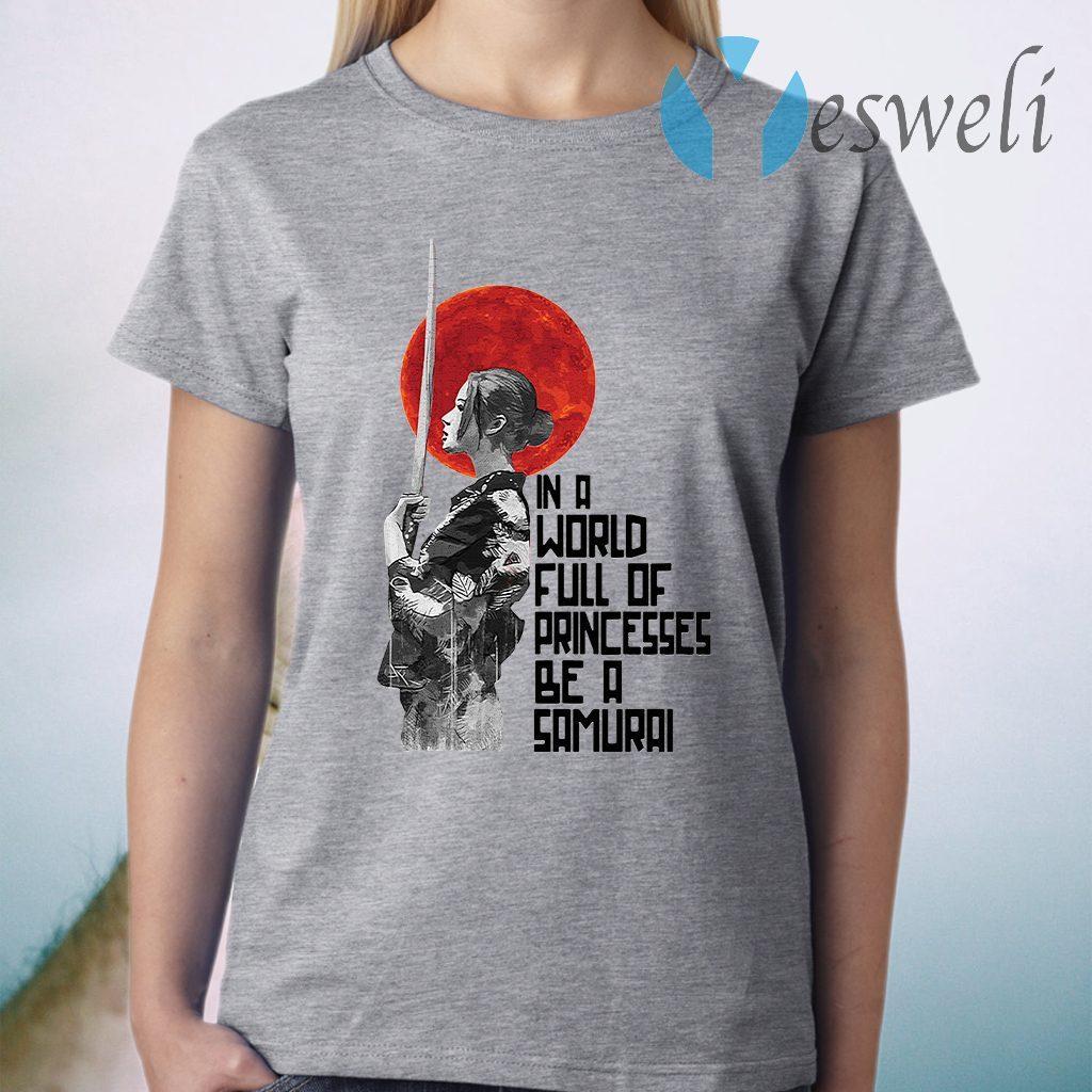 In A World Full Of Princesses Be A Samurai T-Shirt