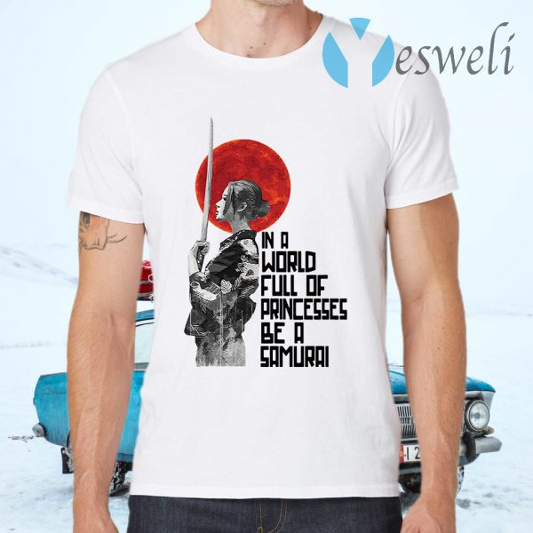 In A World Full Of Princesses Be A Samurai T-Shirts