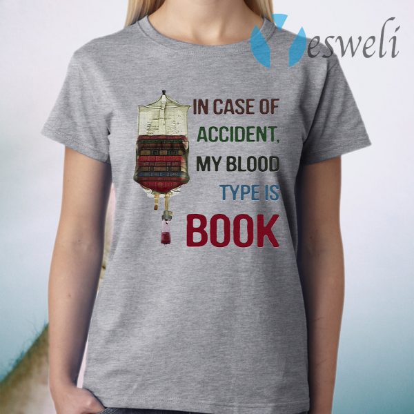 In case of accident my blood type is book T-Shirt