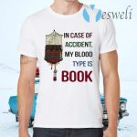 In case of accident my blood type is book T-Shirts