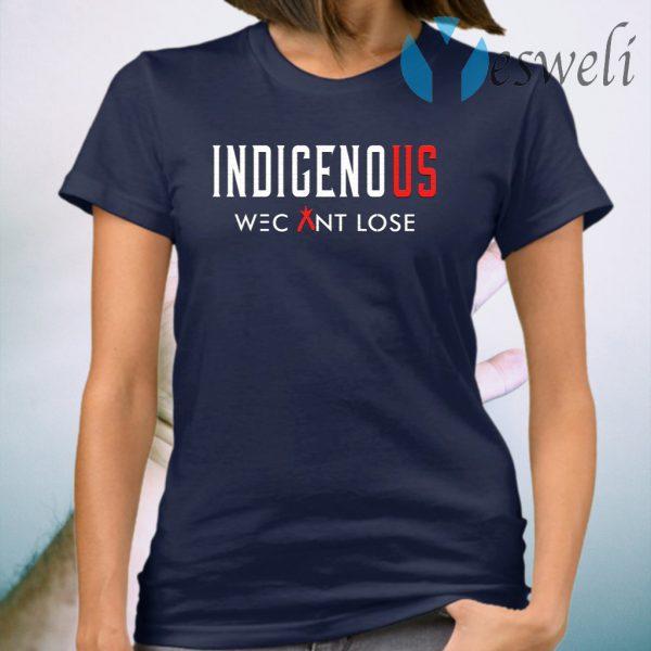 Indigenous We Can Lose T-Shirt