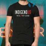 Indigenous We Can Lose T-Shirts