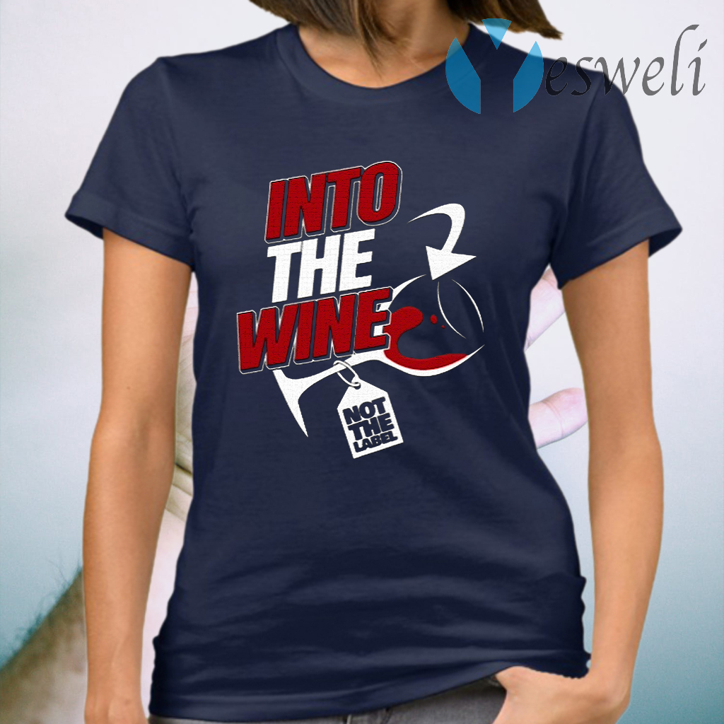 Into the wine not the label T-Shirt
