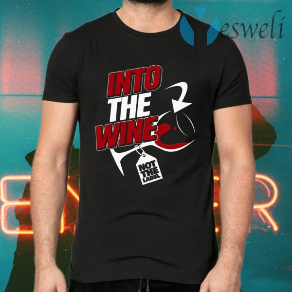 Into the wine not the label T-Shirts