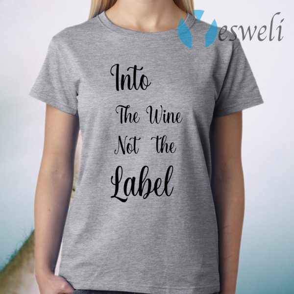 Into the wine not the label pride T-Shirt