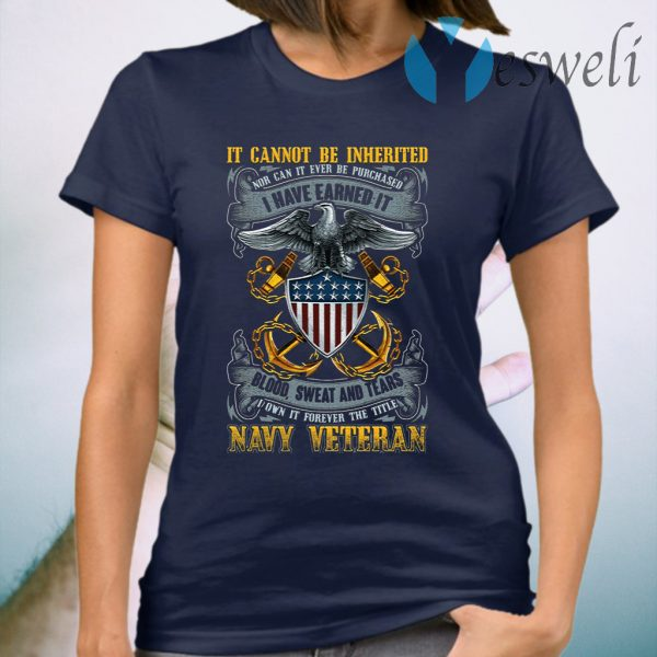 It Cannot Be Inherited Nor Can It Ever Be Purchased Navy Veteran Print On Back Only Plain Front T-Shirt