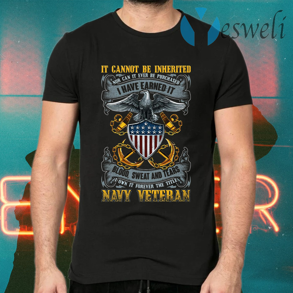 It Cannot Be Inherited Nor Can It Ever Be Purchased Navy Veteran Print On Back Only Plain Front T-Shirts