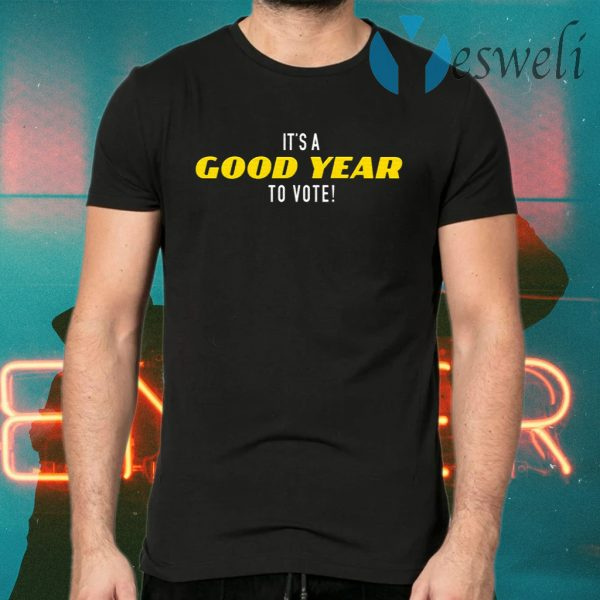 It's A Good Year To Vote T-Shirts