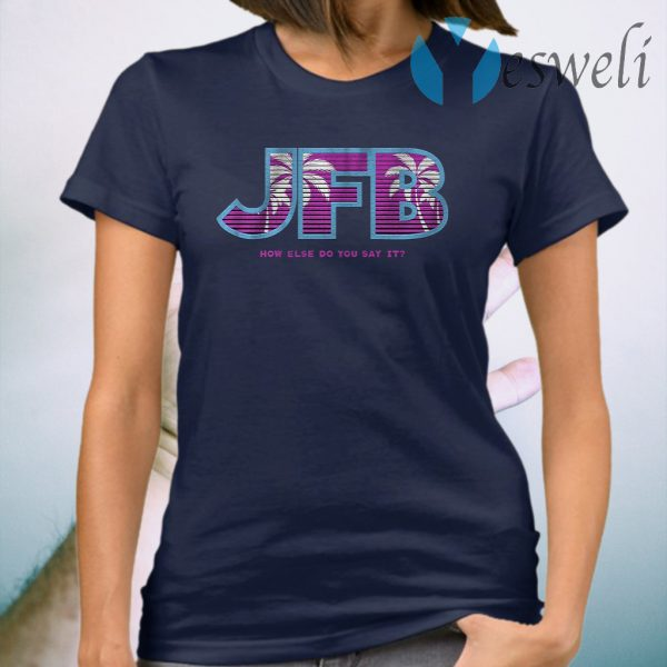 JFB How else do you say it, Miami T-Shirt