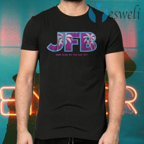JFB How else do you say it, Miami T-Shirts