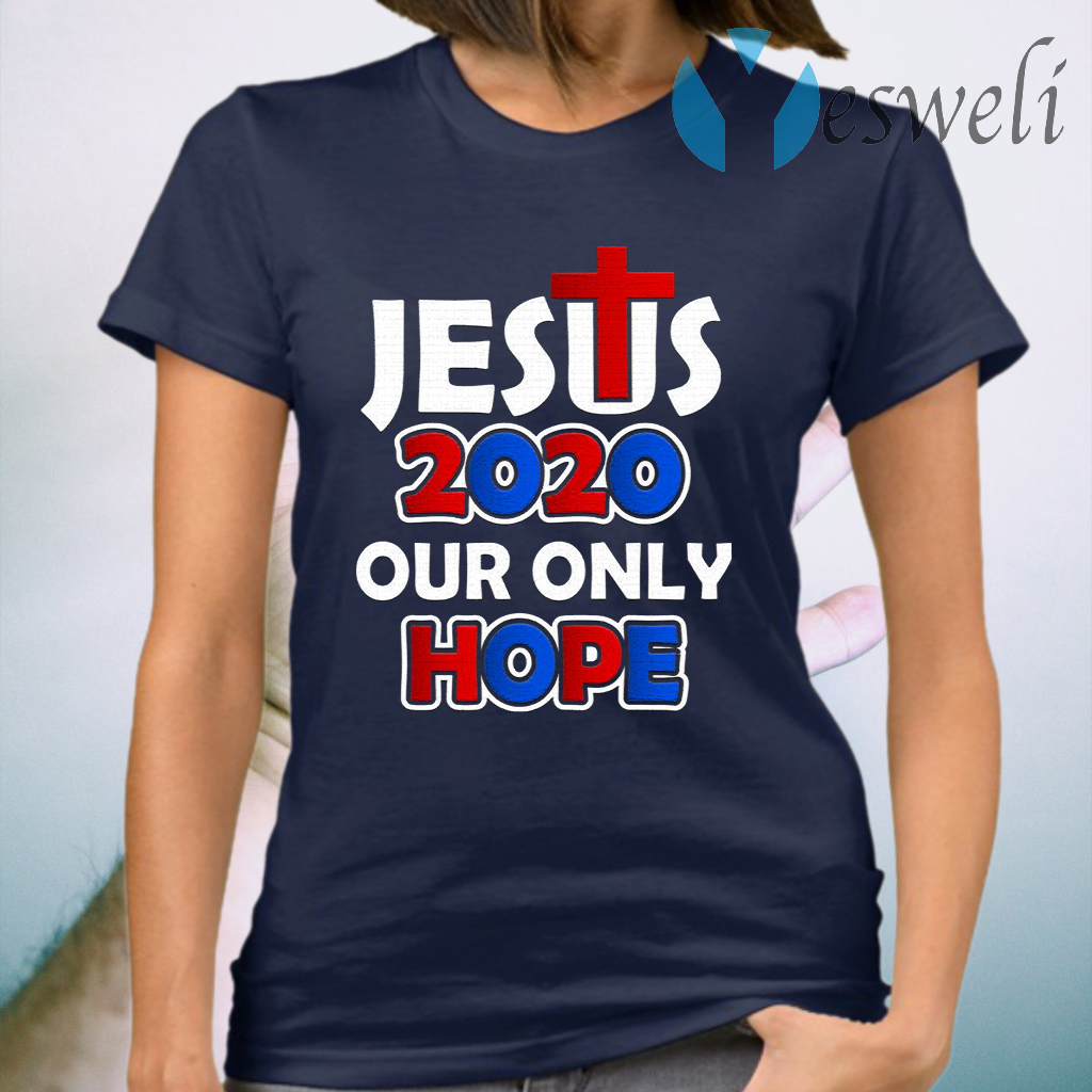 Jesus 2020 Our Only Hope T-Shirt