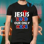 Jesus 2020 Our Only Hope T-Shirts