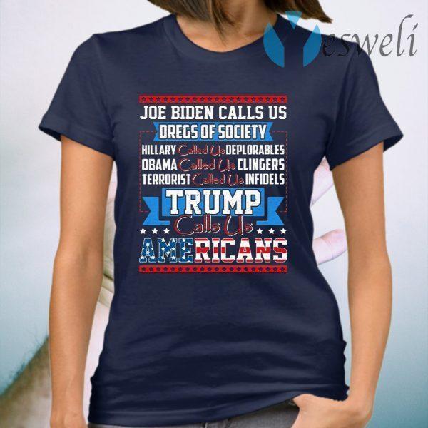 Joe Biden Calls Us Dregs Of Society Hillary Called Us Deplorables Trump Calls Us Americans T-Shirt