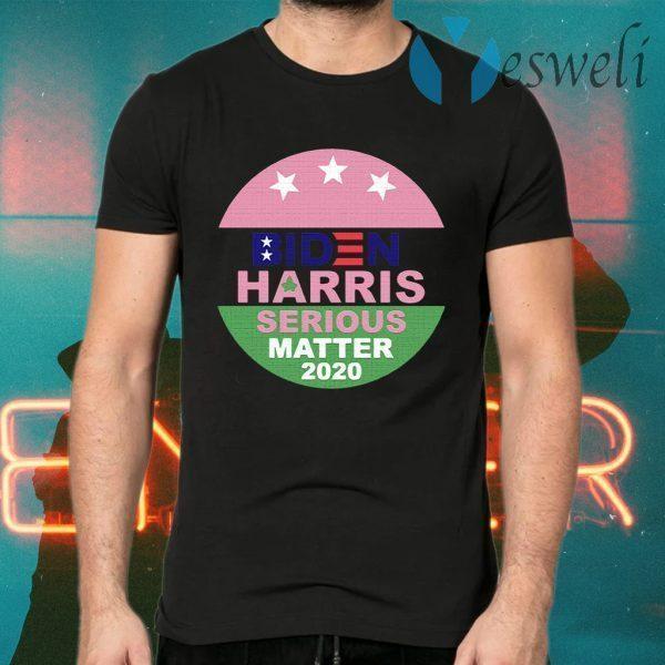 Joe Biden Harris Serious Matter 2020 T-Shirts