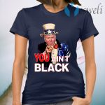 Joe Biden You Ain't Black Uncle Sam Parody T-Shirt