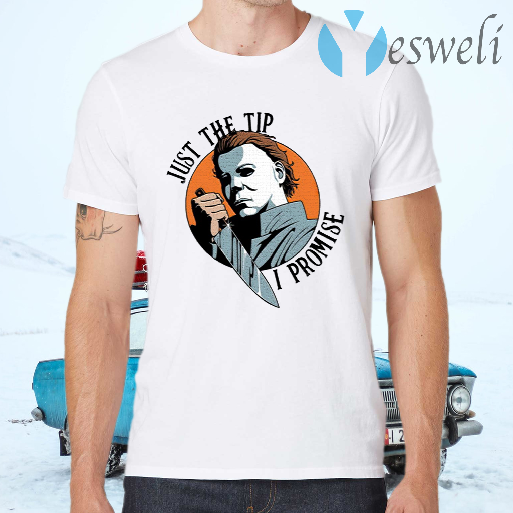 Just The Tip I Promise Michael Myers T-Shirts
