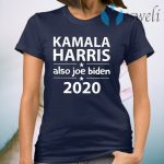 Kamala Harris And Also Joe Biden T-Shirt