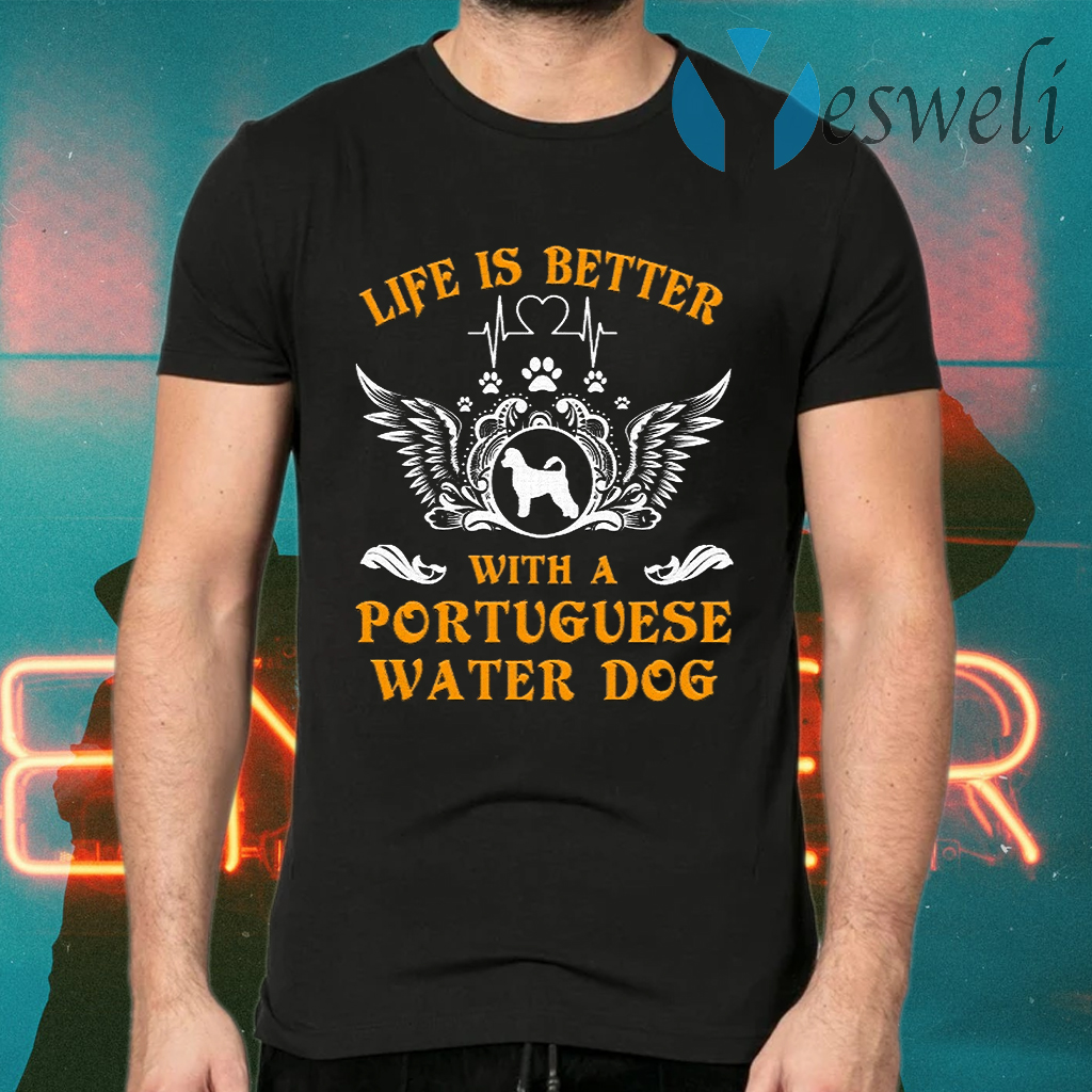 Life is better with a Portuguese Water Dog T-Shirts
