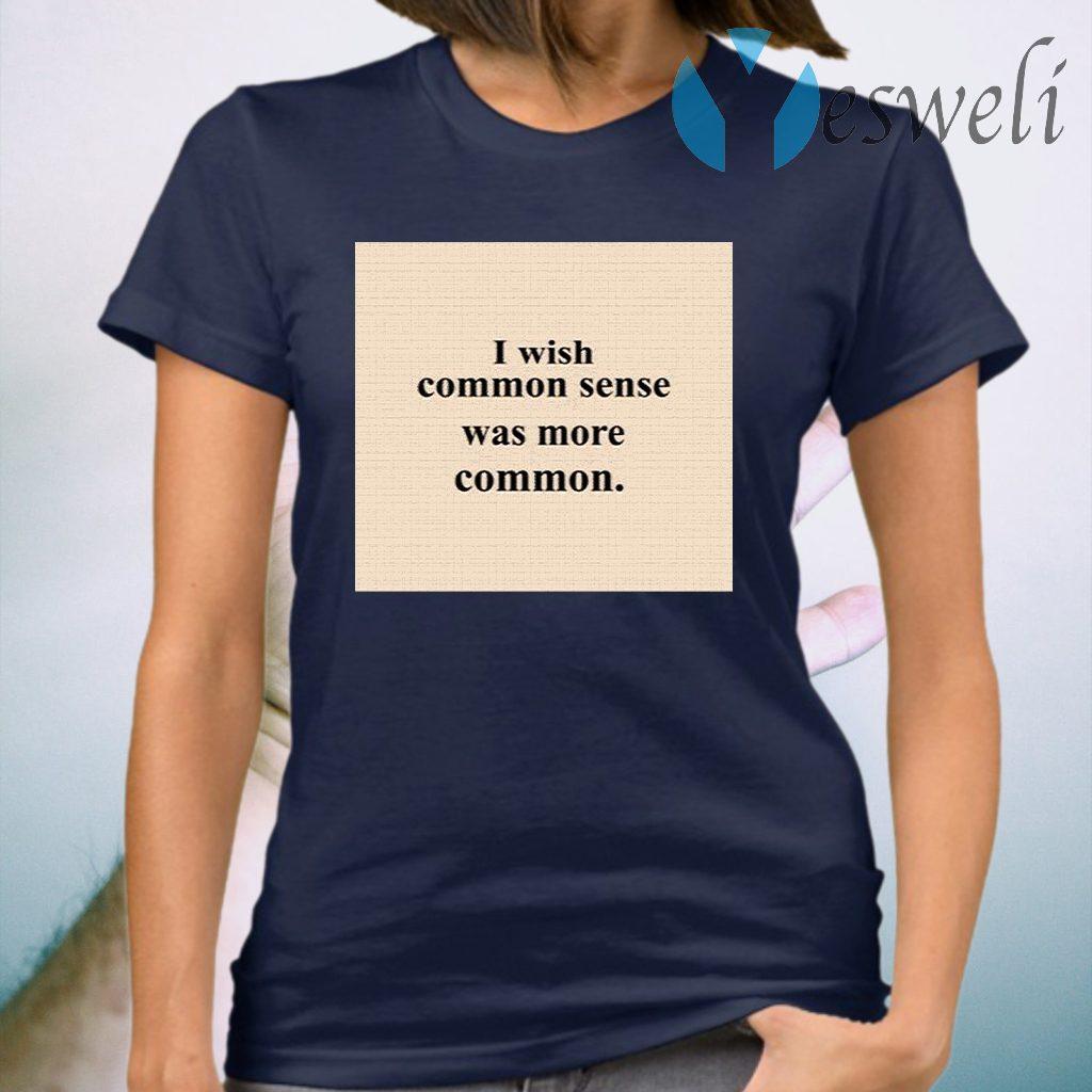 Lissa I Wish Common Sense Was More Common T-Shirt