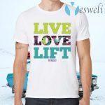Live Love Lift T-Shirts