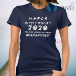 March Birthday 2020 the one where we were quarantined face mask T-Shirt