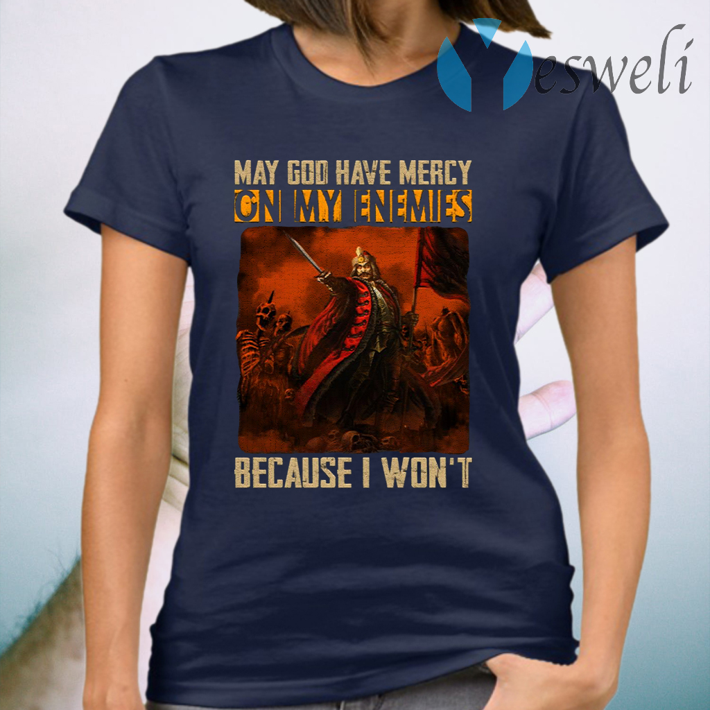 May God Have Mercy On My Enemies Because I Won't Vlad The Impaler T-Shirt