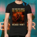 May God Have Mercy On My Enemies Because I Won't Vlad The Impaler T-Shirts