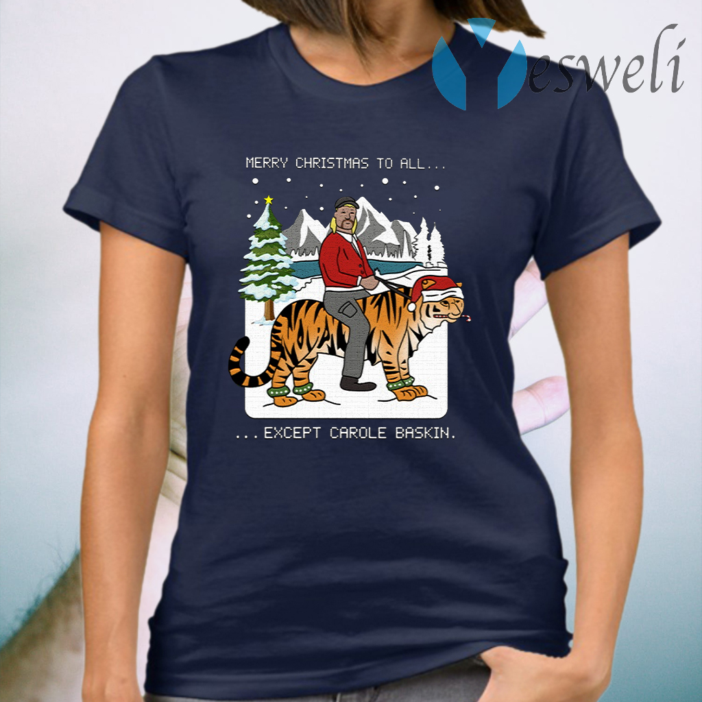Merry Christmas To All Except Carole Baskin T-Shirt