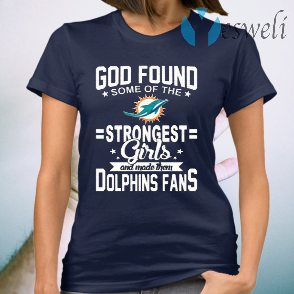 Miami Dolphins NFL Football God Found Some Of The Strongest Girls Adoring Fans Women's T-Shirt