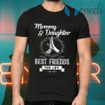 Mommy Daughter Best Friends For Life T-Shirts
