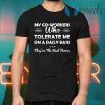 My Co-Workers Who Tolerate Me On A Daily Basis They're The Real Heroes T-Shirts