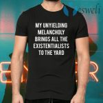 My Unyielding Melancholy Brings All The Existentialists To The Yard T-Shirts