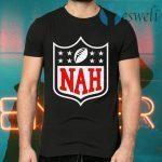 Nah T-Shirts