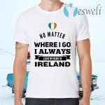 No Matter Where I Go I Always Leave My Heart In Ireland T-Shirts
