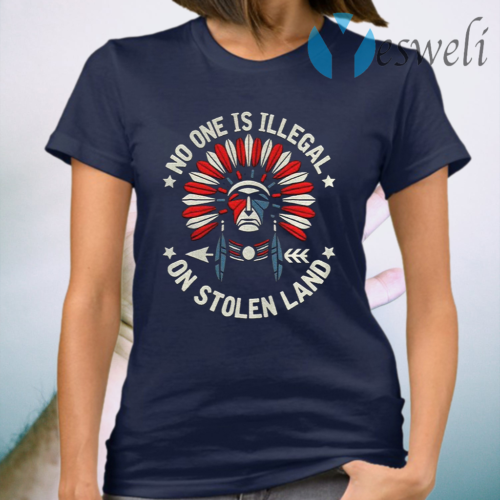 No One Is Illegal On Stolen Land Indigenous Immigrant T-Shirt