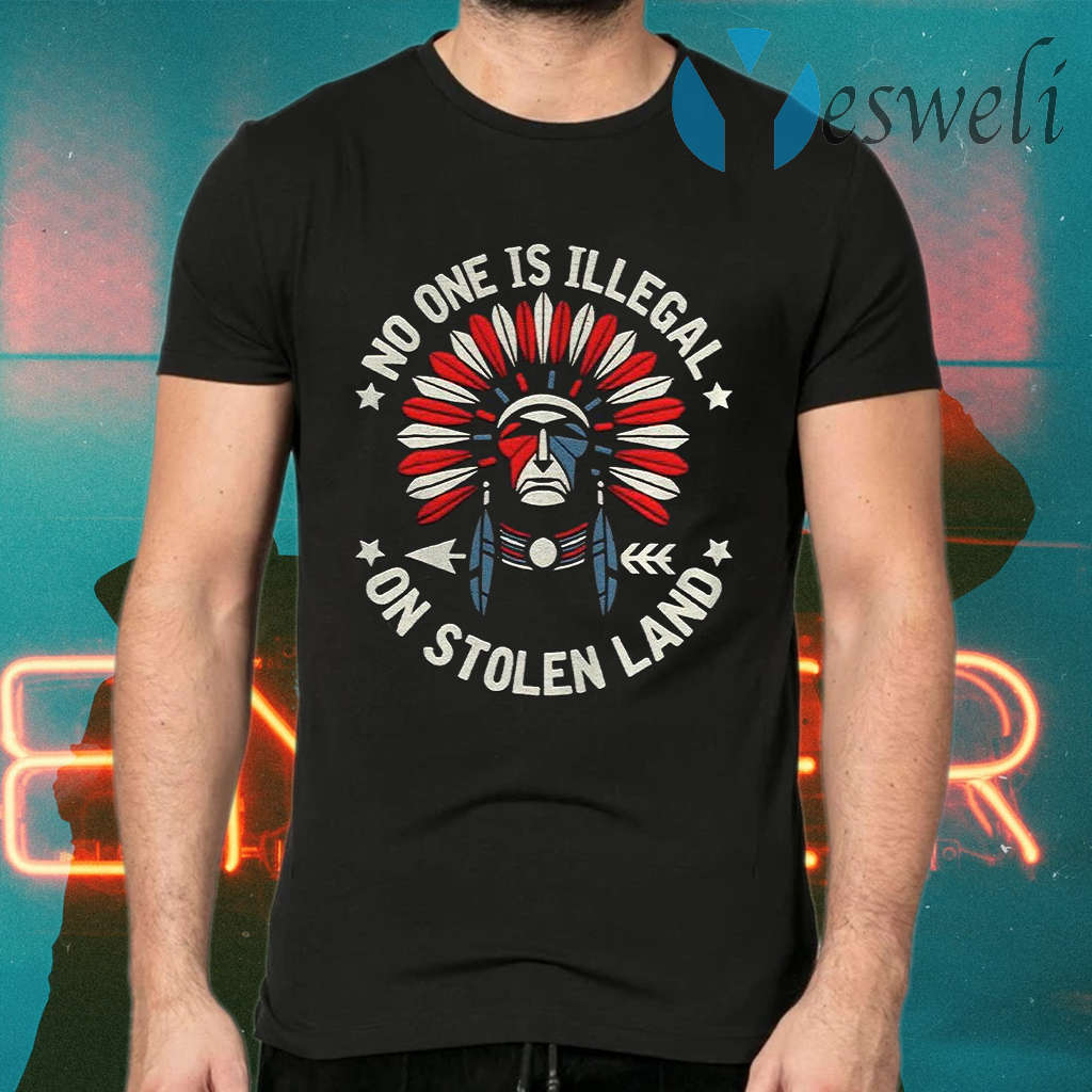 No One Is Illegal On Stolen Land Indigenous Immigrant T-Shirts
