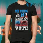 Not Voting Is The Number One Cause Of Unwanted Presidencies T-Shirts