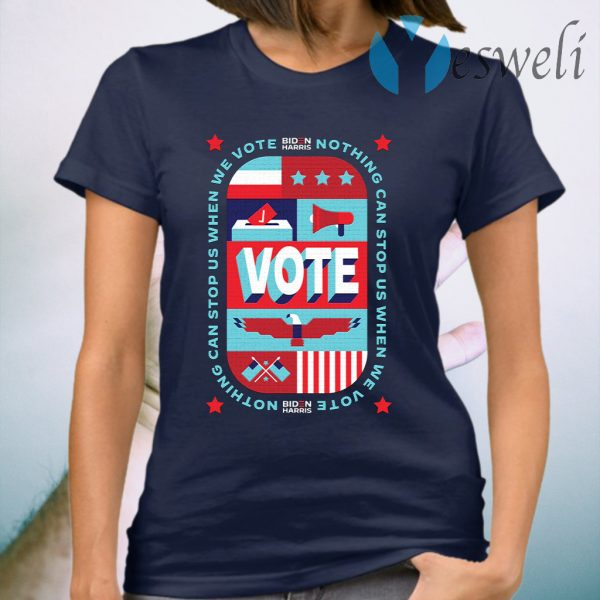 Nothing Can Stop Us When We Vote T-Shirt