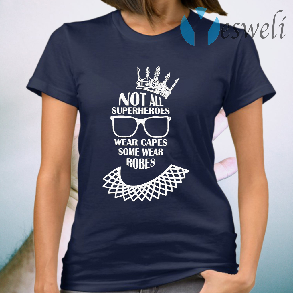 Notorious RBG not all superheroes wear capes some wear robes T-Shirt
