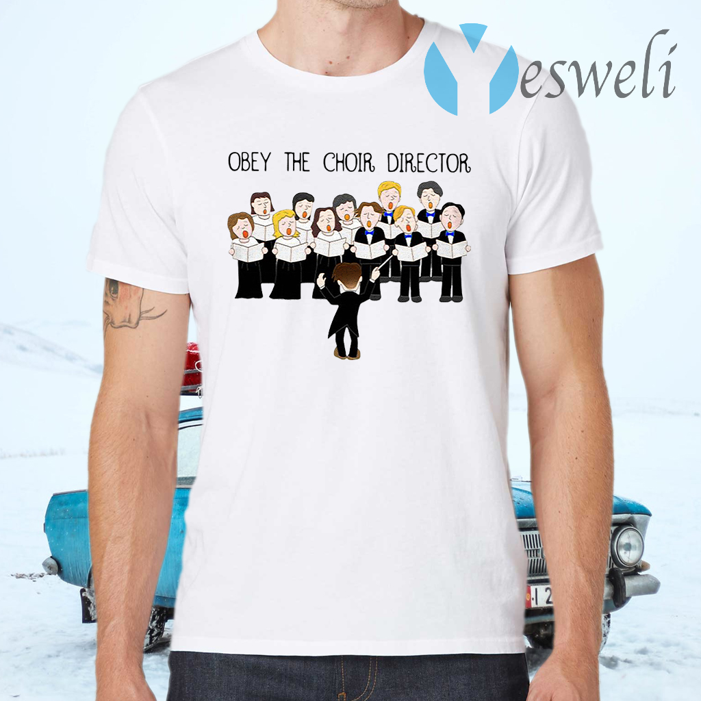 Obey The Choir Director T-Shirts
