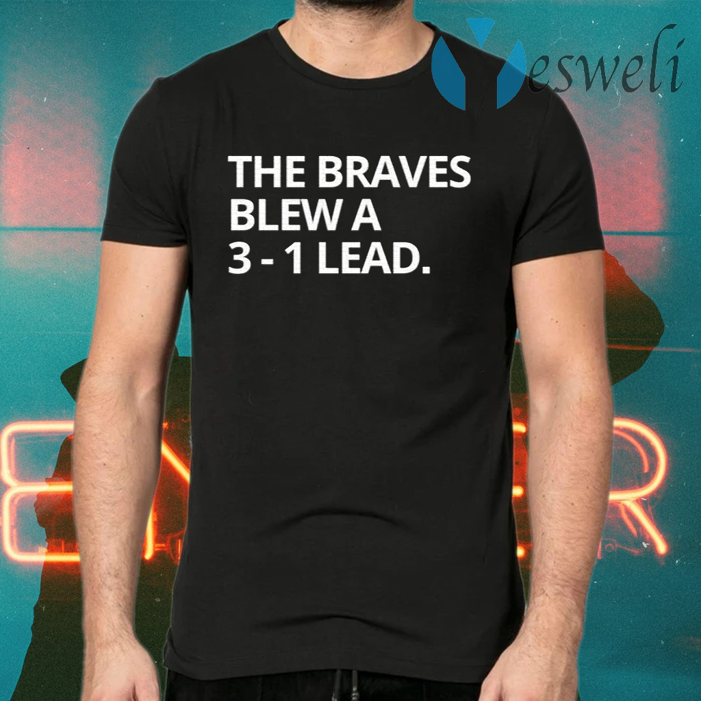 Obvious The Braves Blew A 3-1 Lead T-Shirts
