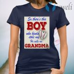 Official So There This Boy Who Kinda Stole My He Calls Me Grandma T-Shirt